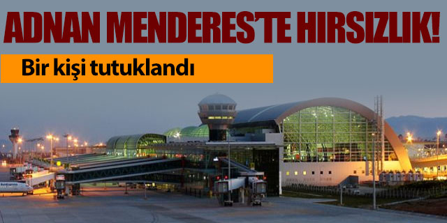 Adnan Menderes Havalimanı'nda hırsızlık iddiası