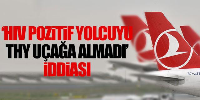 'THY HIV pozitif yolcuyu uçağa almadı' iddiası