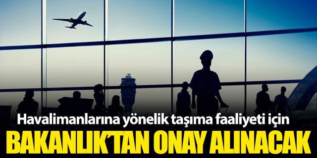 Havalimanlarına yönelik taşıma için Bakanlık onayı gerekecek