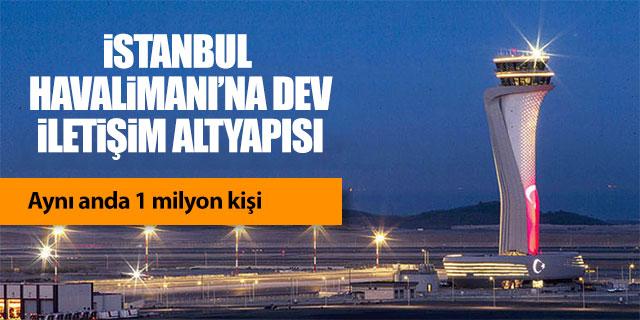 İstanbul Havalimanı'na dev iletişim altyapısı