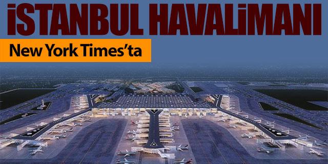 İstanbul Havalimanı New York Times'ta