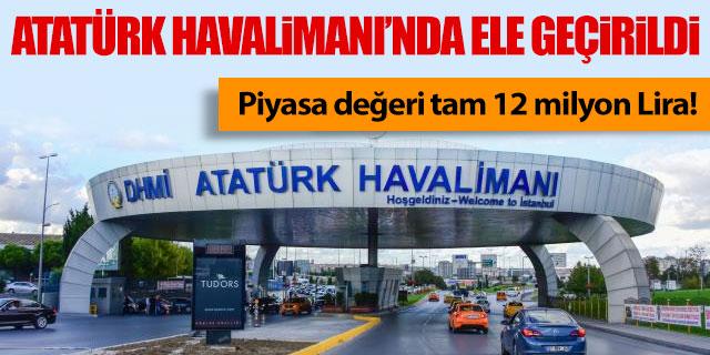 Atatürk Havalimanı'nda ele geçirildi