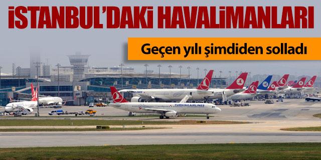 İstanbul'daki havalimanları geçen yılı şimdiden solladı