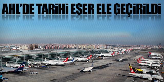 AHL'DE TARİHİ ESER ELE GEÇİRİLDİ
