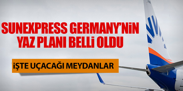 SUNEXPRESS GERMANY'N�N YAZ PLANI BELL� OLDU