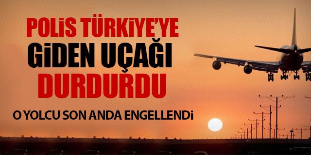 TÜRKİYE'YE GİDEN UÇAK DURDURULDU