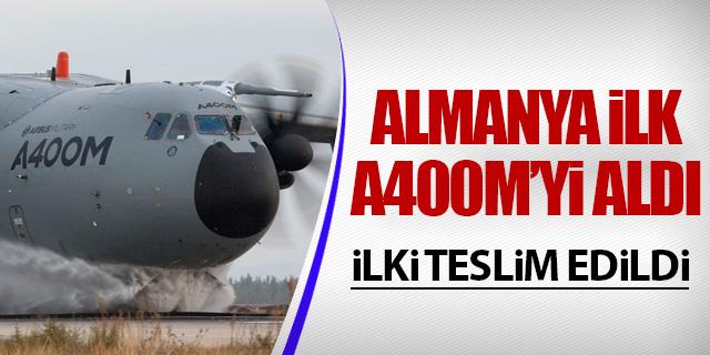ALMANYA İLK A400M'Yİ TESLİM ALDI