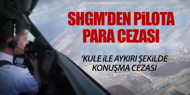 SHGM PİLOTA CEZAYI KESTİ