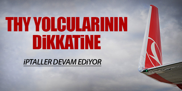 THY'DE İPTALLER DEVAM EDİYOR