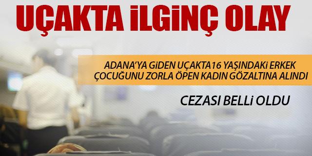 ADANA UÇAĞINDA 'ZORLA ÖPME' VAKASI