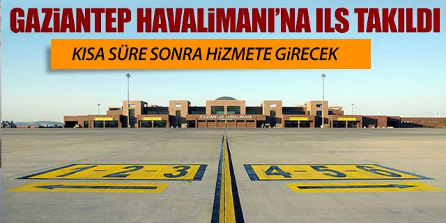 GAZİANTEP HAVALİMANI'NA ILS TAKILDI