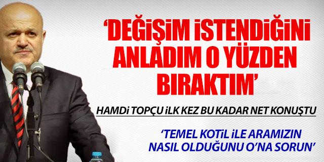 HAMDİ TOPÇU'DAN FLAŞ AÇIKLAMALAR