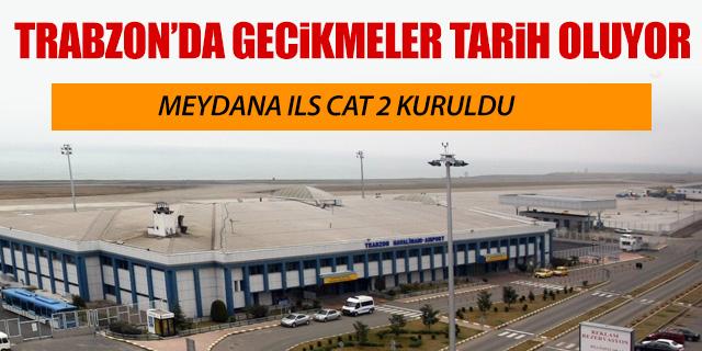 TRABZON HAVALİMANI'NDA GECİKMELER TARİH OLUYOR