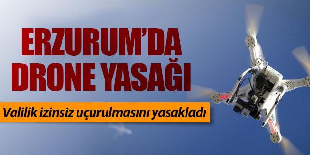 Erzurum'da drone yasağı