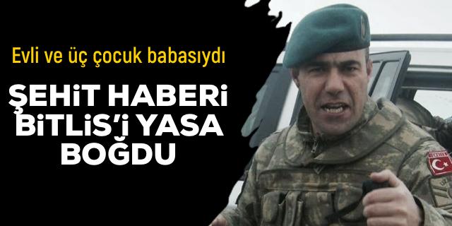 Şehit haberi Bitlis'i yasa boğdu