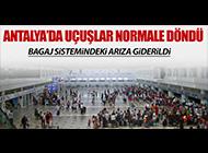 ANTALYA HAVALİMANI'NDAKİ ARIZA GİDERİLDİ