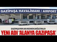 GAZİPAŞA'NIN ADI RESMEN DEĞİŞTİ!