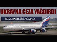 UKRAYNA RUS ŞİRKETLERE ACIMADI