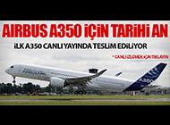 İLK A350 TESLİM EDİLİYOR