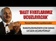 TEMEL KOTİL; 'BİLET FİYATLARIMIZ UCUZLAYACAK'