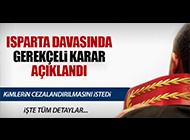 ISPARTA DAVASINDA GEREKÇELİ KARAR AÇIKLANDI
