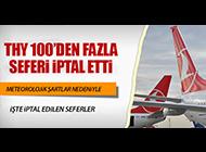 THY 100'DEN FAZLA SEFERİ İPTAL ETTİ