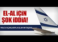 EL-AL UÇAKLARI SİLAH TAŞIDI İDDİASI!