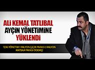 TATLIBAL'DAN AYÇİN YÖNETİMİNE 'PARA' ELEŞTİRİSİ