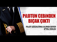PİLOTA 'BIÇAK' GÖZALTISI