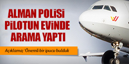 POLİS PİLOTUN EVİNDE ARAMA YAPTI