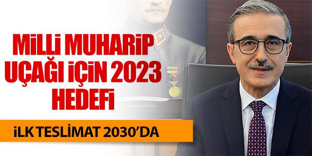 Milli Muharip uçağı için 2023 hedefi