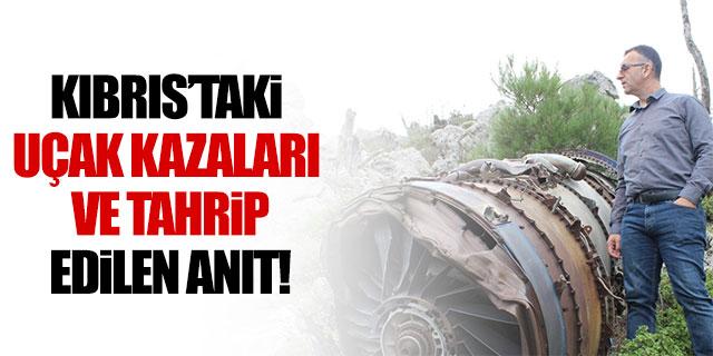Kıbrıs'taki uçak kazaları ve tahrip edilen anıt!