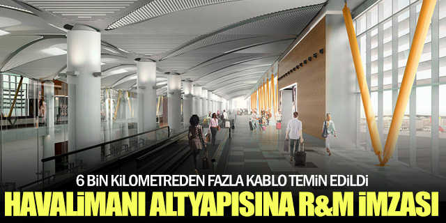 İstanbul Havalimanı'nın altyapı sistemine R&M imzası