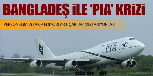BANGLADEŞ İLE PAKİSTAN ARASINDA PIA KRİZİ!