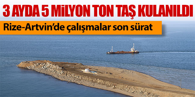 3 ayda 5 milyon ton taş kullanıldı