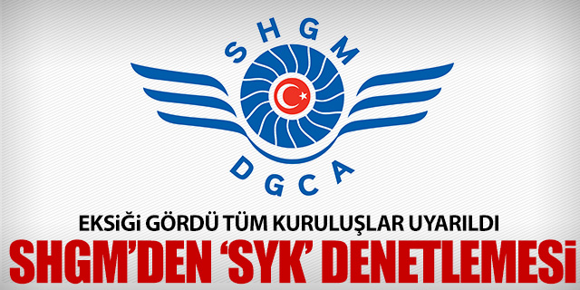 SHGM'DEN 'SYK' DENETLEMESİ