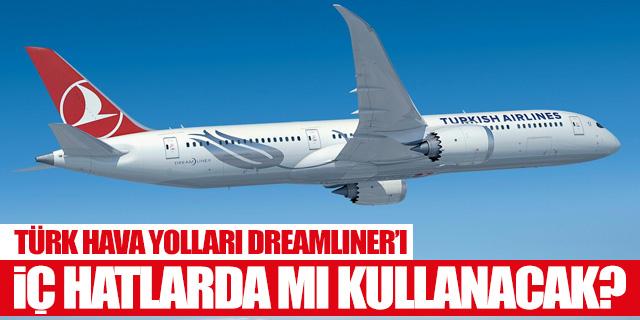 THY, Dreamliner'ı iç hatlarda mı uçuracak?