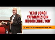 HALİL TOKEL; 'TÜRKİYE YERLİ UÇAĞINI YAPACAKTIR'