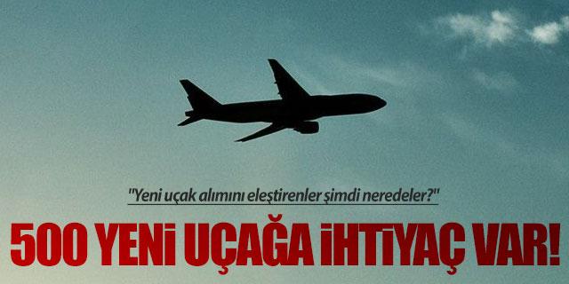 500 adet yeni uçağa ihtiyaç var!
