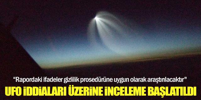 UFO iddialarıyla ilgili inceleme başlatıldı