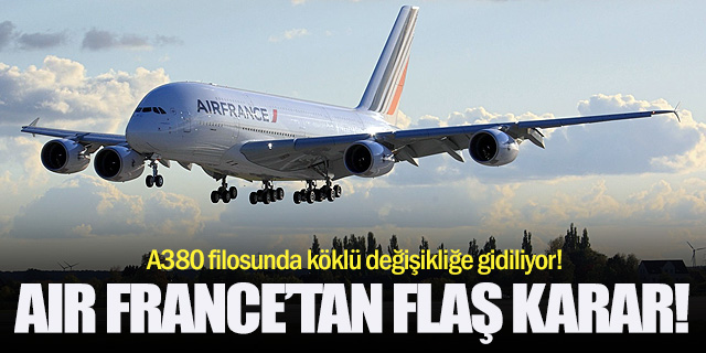 Air France'tan flaş A380 kararı!