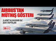 AIRBUS'TAN GÖVDE GÖSTERİSİ; HAVADA A350 ŞOV