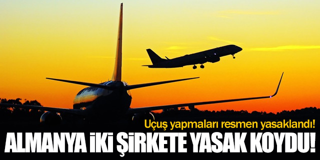 Almanya'dan iki havayolu şirketine yasak geldi!