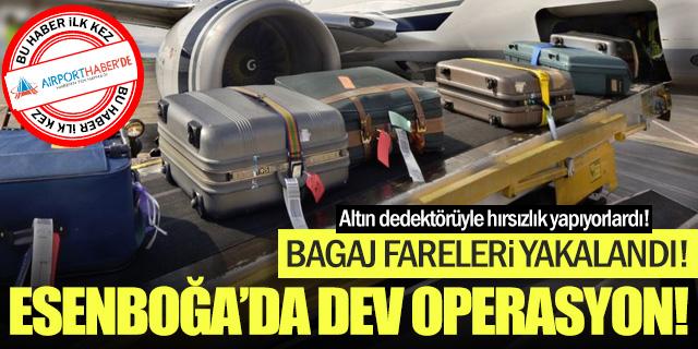 Esenboğa'da dev hırsızlık operasyonu!