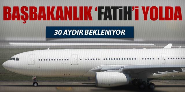 """BAŞBAKANLIĞIN """"FATİH"""" UÇAĞI YOLA ÇIKTI"""