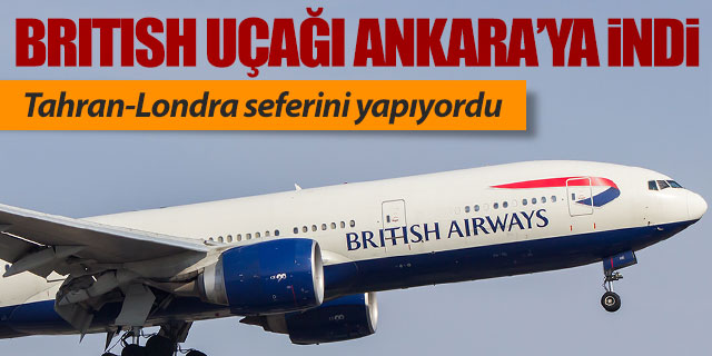 British Airways'in Londra uçağı Ankara'ya indi