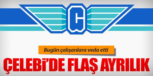 ÇELEBİ'DE FLAŞ AYRILIK!