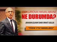 BAKAN ELVAN'DAN ÇUKUROVA HAVALİMANI YANITI!