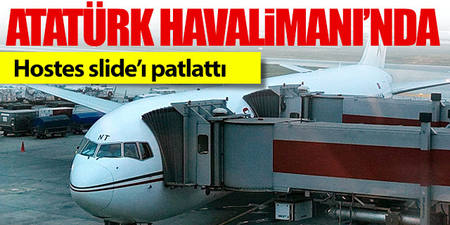 Atatürk Havalimanı'nda hostes slide'ı patlattı