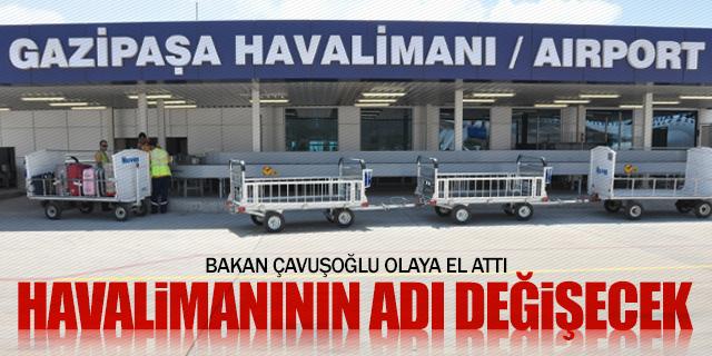 GAZİPAŞA HAVALİMANI'NIN ADI DEĞİŞECEK